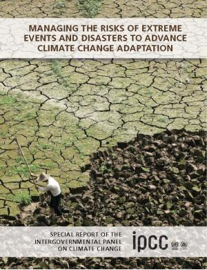 Special Report on Managing the Risks of Extreme Events and Disasters to Advance Climate Change Adaptation
